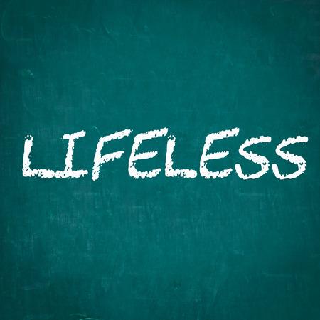 lifeless: LIFELESS written on chalkboard