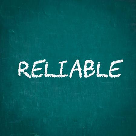 reliable: RELIABLE written on chalkboard