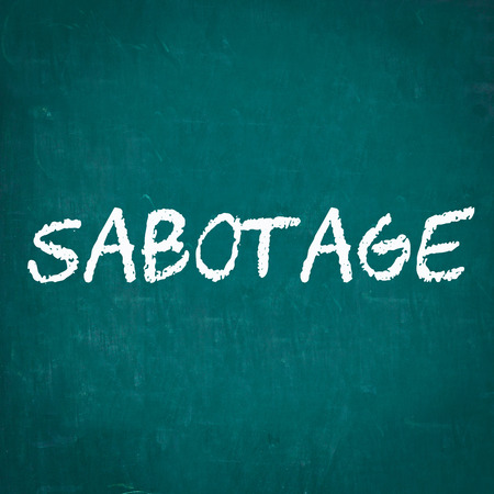 sabotage: SABOTAGE written on chalkboard