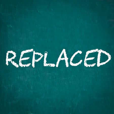 replaced: REPLACED written on chalkboard