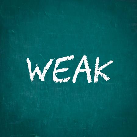 weak: WEAK written on chalkboard