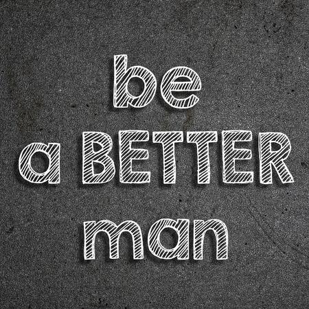 Be a better man written on a chalkboard