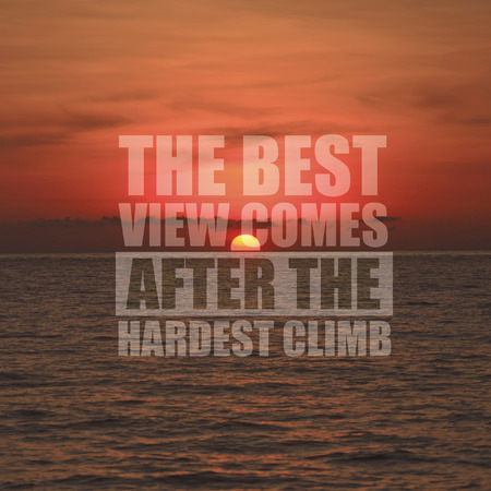 The best view comes after the hardest climb on nature background word on sunset background