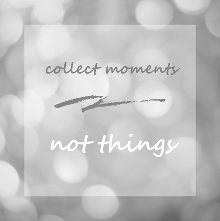 the moments: Collect moments not things : Quotation, enjoy life