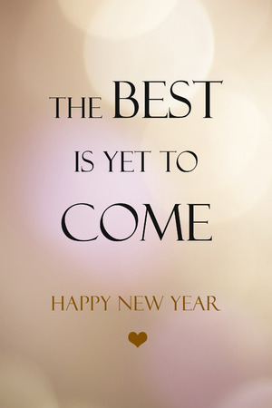 The best is yet to come, happy new year on blur abstract bokeh light background