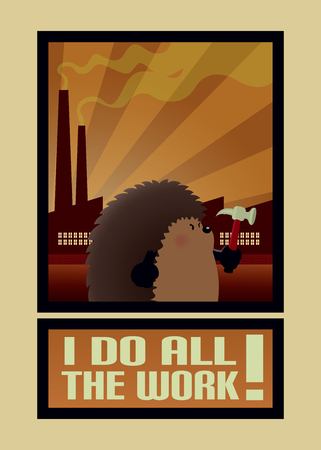 angry sky: I do all the work.Funny poster design with cute looking hedgehog worker.Factory silhouettes at dawn in background.vector illustration