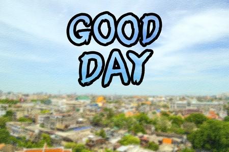 good day: text good day on grunge blur town background