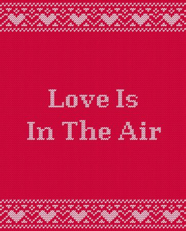 Love is in the air greeting card. Valentines background on knit seamless pattern. Knitting design. Vector graphics. Knitted pink sweater ornament with hearts.
