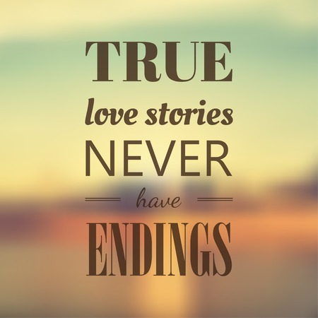 endings: Vector typography on blur background. True love story never have endings. Eps10