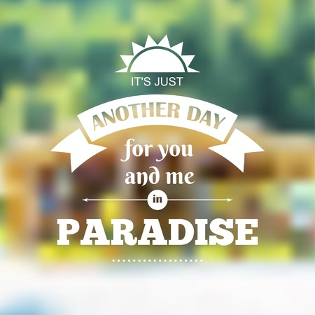 Vector typography on blur background. It is just another day for you and me in paradise. Eps10