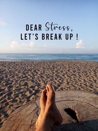 Inspirational motivational quote - Dear stress, Lets break up. With blurry background of relax feet enjoying the sunlight at summer time against the view of blue sky over the sea. Self healing and freedom concept.