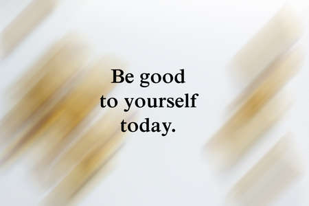 Be good to yourself today. Self love, care and respect concept on white background of golden frame abstract art. With motivational quote or inspirational words.