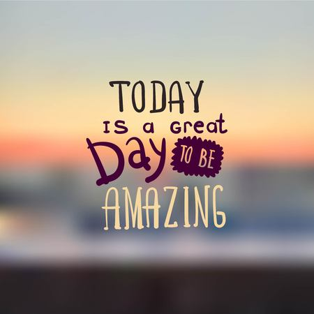Today is a great day to be amazing.