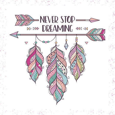 Vector illustration with ethnic arrows and feathers in boho style. Motivational poster with Never Stop Dreaming inscription