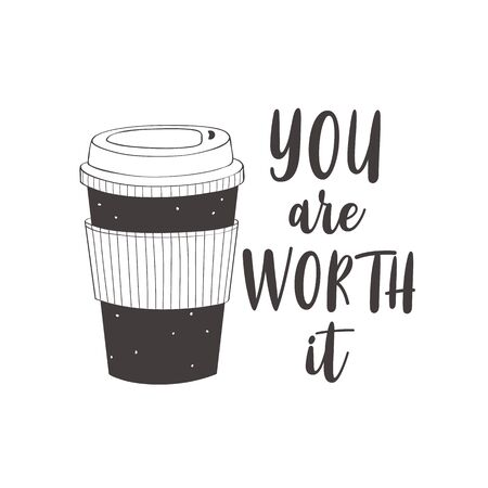 Coffee cup. You are worth it. Motivational quote vector design for prints, posters, stickers. Calligraphy style quote with coffee cup illustration