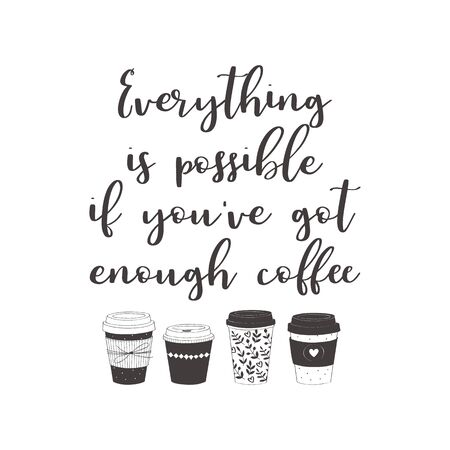 Coffee cups with text: Everything is possible, if youve got enough coffee. Motivational quote vector design for prints, posters, stickers