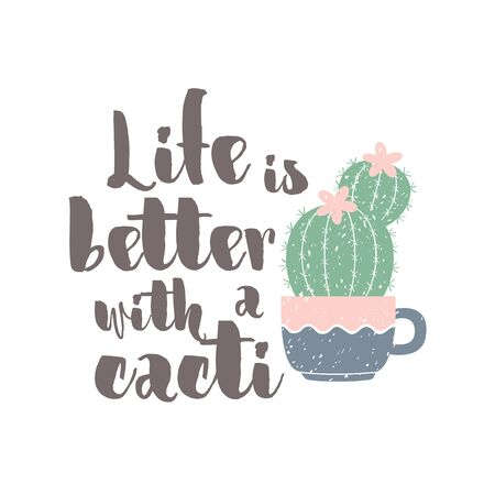 Cute cactus with text: Life is better with a cacti. Motivational quote vector design for prints, posters, stickers. Small hand drawn cactus in a flower pot