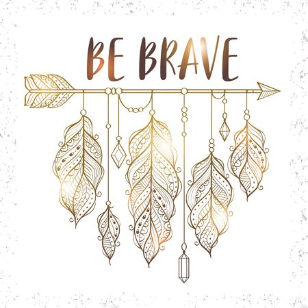 Vector illustration with golden ethnic arrow and feathers in boho style. Motivational poster with be brave inscription