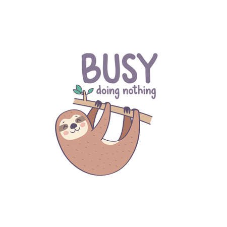 Cute hand drawn sloth, funny motivational card, busy doing nothing, vector illustration