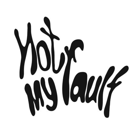 Not my fault: guilty quote. Unique hand drawn lettering. Template poster with handwritten excuse phrase.