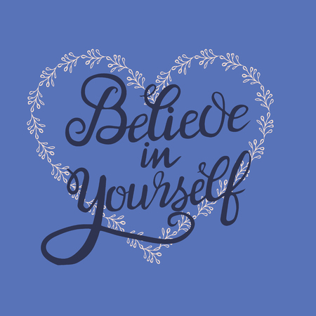 Believe in yourself hand lettering inscription positive quote, motivation and inspiration phrase. Lettering inspirational quote poster on herbal heart background.