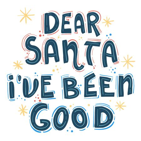 Dear Santa, I have been good. Hand-lettering quote, Christmas calligraphy for letters to Santa Claus or greeting cards. Xmas print for your design.