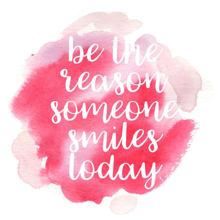 reason: Quote Be the reason someone smiles today. Vector illustration Illustration