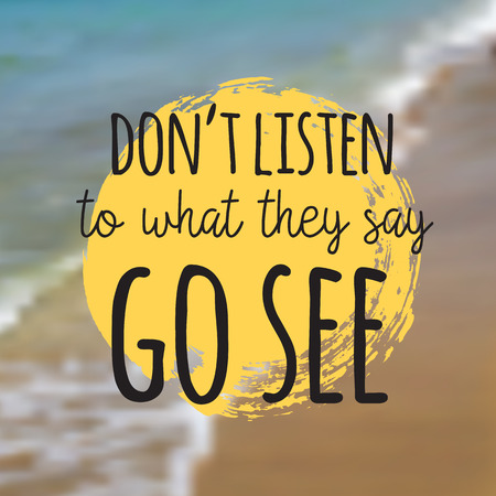 Dont listen to what they say go see. Beautiful Seaside View Poster. Vector background with Typography. Illusztráció