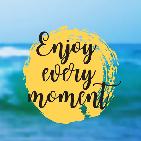Enjoy every moment. Beautiful Seaside View Poster. Vector background with Typography.