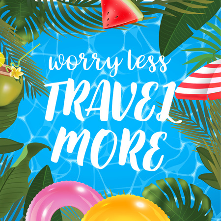 Worry less travel more message on marine background. Pool surface, coconut coctail, inflatable rings, umbrella, watermelon and palm trees, beach top view.. Vector illustration.