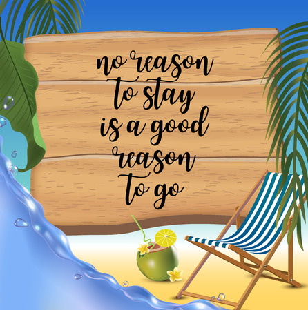 No reason to stay is a good reason to go typography inscription with parasol, chaise launge and coconut coctail on beach background. Realistic sun flare. Vetores