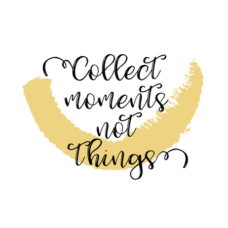 Collect moments not things. Inspiring Creative Motivation Quote Poster Template. Vector Typography Banner Design Concept On Grunge Texture Rough Background. Vector illustration