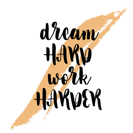 Dream hard work harder. Inspiring Creative Motivation Quote Poster Template. Vector Typography Banner Design Concept On Grunge Texture Rough Background. Vector illustration
