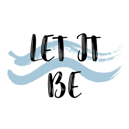 Let it be. Inspiring Creative Motivation Quote Poster Template. Vector Typography Banner Design Concept On Grunge Texture Rough Background. Vector illustration