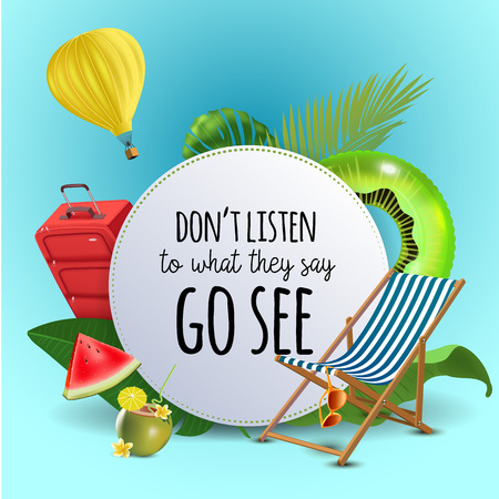 Don't listen to what they say go see. Inspirational quote & motivational background. Summer design layout for advertising and social media. Realistic tropical beach design elements. Vector illustration