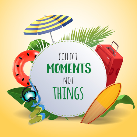 Collect moments not things. Inspirational quote & motivational background. Summer design layout for advertising and social media. Realistic tropical beach design elements. Vector illustration
