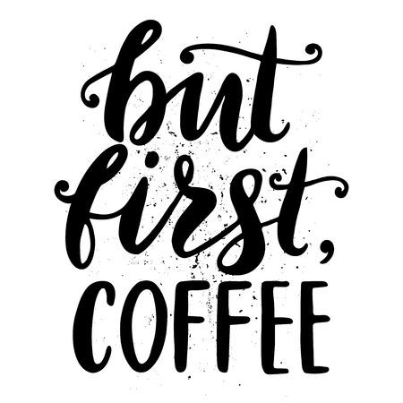 引用します。最初のコーヒーが。手描きのタイポグラフィ ポスター。グリーティング カード、バレンタインデー、結婚式、ポスター、プリントまた