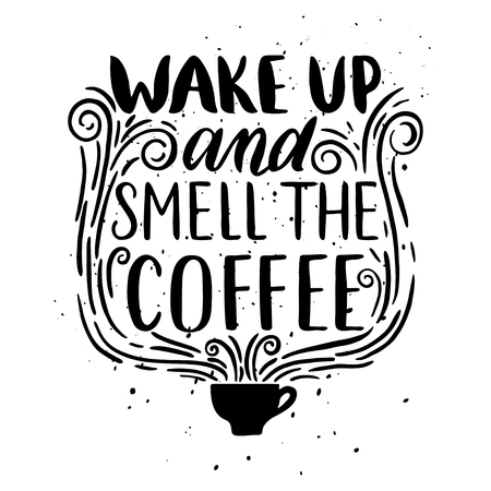 Quote. Wake up and smell the coffee. Hand drawn typography poster. For greeting cards, Valentine day, wedding, posters, prints or home decorations.Vector illustration Ilustração