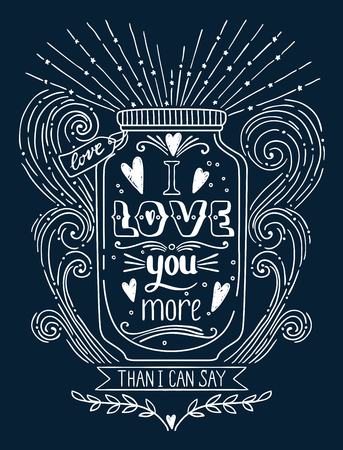 I love you more than I can say. Hand drawn vintage print with a jar and hand lettering. This illustration can be used as a print on T-shirts and bags. Quote