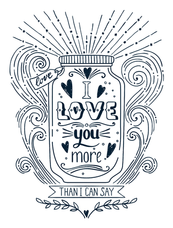 sweet love: I love you more than I can say. Hand drawn vintage print with a jar and hand lettering. This illustration can be used as a print on T-shirts and bags. Quote Illustration