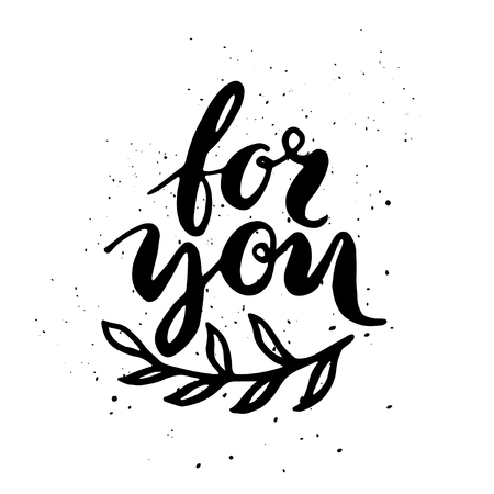 Quote. FOR YOU. Hand drawn typography poster. For greeting cards, Valentine day, wedding, posters, prints or home decorations.Vector illustration