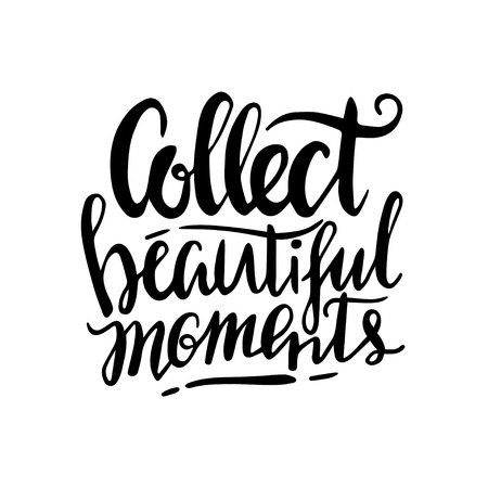 Vector illustration with Lettering. Collect beautiful moments
