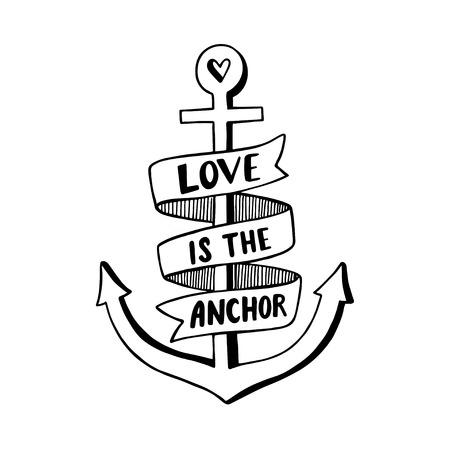 Hand drawn vintage label with an anchor and lettering. Love is the anchor.This illustration can be used as a print on T-shirts and bags. Vectores