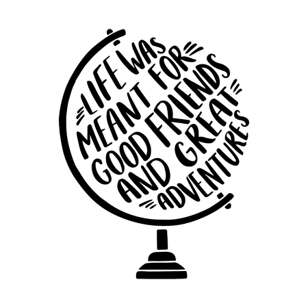 Hand drawn inspirational illustration with tglobe and Life was meant for good friends and great adventures lettering.