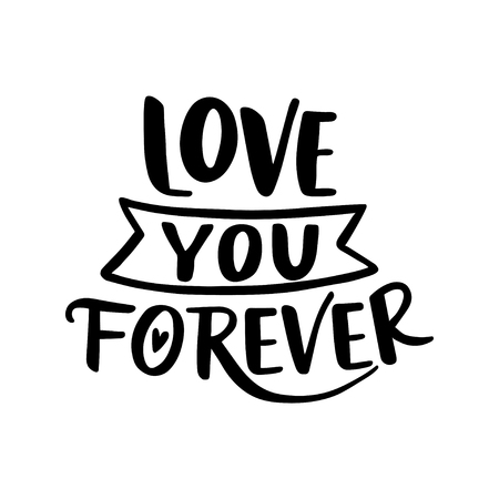 Love you forever. Hand drawn vintage illustration with hand-lettering. This illustration can be used as a greeting card for Valentines day or wedding.