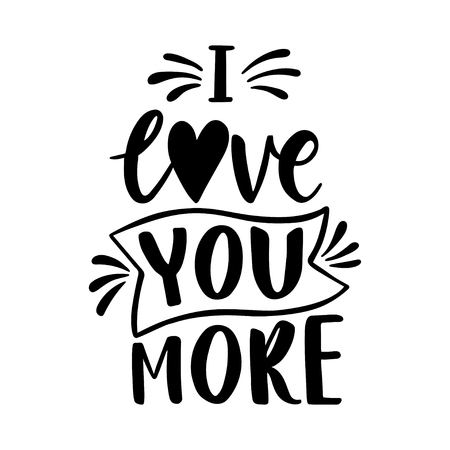 I love you more. Hand drawn vintage illustration with hand-lettering. This illustration can be used as a greeting card for Valentine's day or wedding.