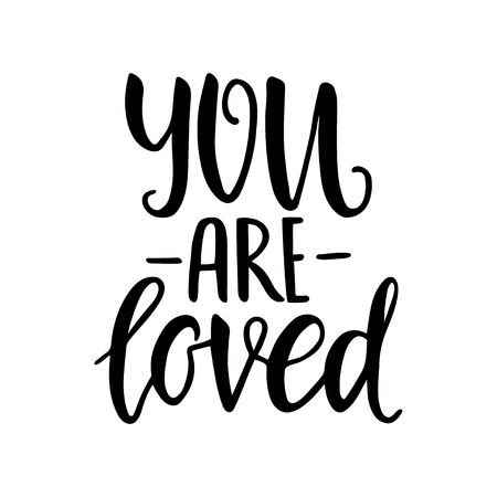 You are loved. Hand drawn vintage illustration with hand-lettering. This illustration can be used as a greeting card for Valentines day or wedding. Illustration