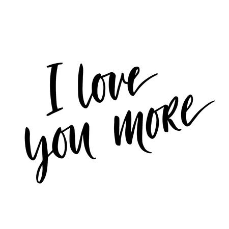 I love you more. Hand drawn vintage illustration with hand-lettering. This illustration can be used as a greeting card for Valentines day or wedding.