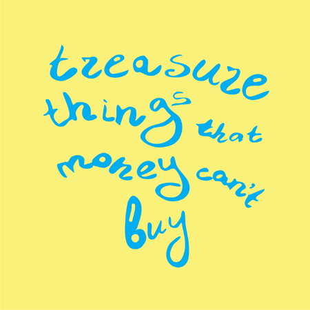 cant: Treasure things that money cant buy. Quote. Hand drawn lettering. Illustration