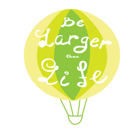 larger than life: Be larger than life. Quote. Typography poster with air balloon in vector. Handdrawn lettering. Illustration